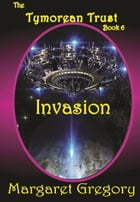 Invasion: The Tymorean Trust Book 6 by Margaret Gregory