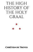 The High History of the Holy Graal by Chrétien de Troyes