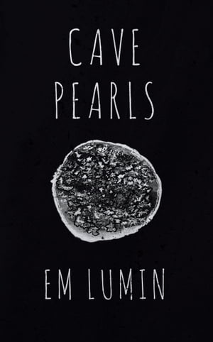 Cave Pearls by Em Lumin