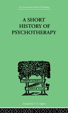 A Short History Of Psychotherapy: In Theory and Practice