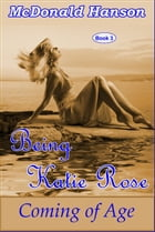 Being Katie Rose: The Katie Rose Saga, #3 by McDonald Hanson