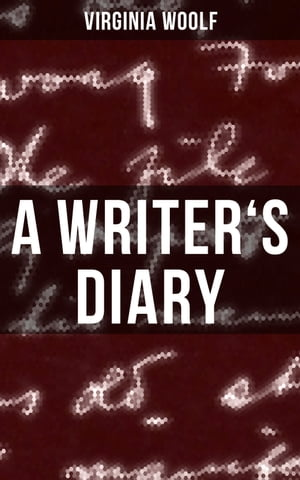 A WRITER'S DIARY: Events Recorded from 1918-1941 by Virginia Woolf