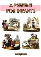 A Present for Infants : or Pictures for the Nursery by Anonymous