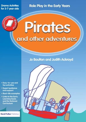 Pirates and Other Adventures Role Play in the Early Years Drama Activities for 3-7 year-olds