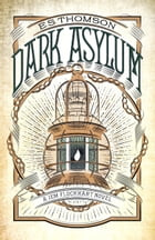 Dark Asylum: A chilling, page-turning mystery by E. S. Thomson