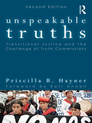 Unspeakable Truths Transitional Justice and the Challenge of Truth Commissions