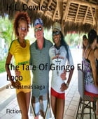 The Tale Of Gringo El Loco: a Christmas saga by H.L. Dowless