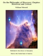 On the Philosophy of Discovery: Chapters Historical and Critical by William Whewell