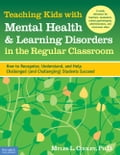 Teaching Kids with Mental Health & Learning Disorders in the Regular Classroom e6a3f5f3-d549-4870-848e-fc8ee40f8a46
