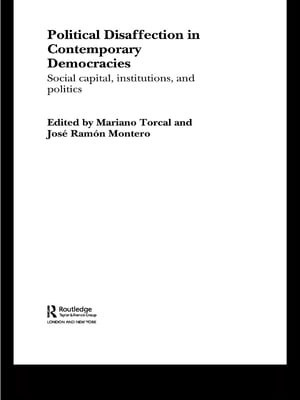 Political Disaffection in Contemporary Democracies Social Capital,  Institutions and Politics