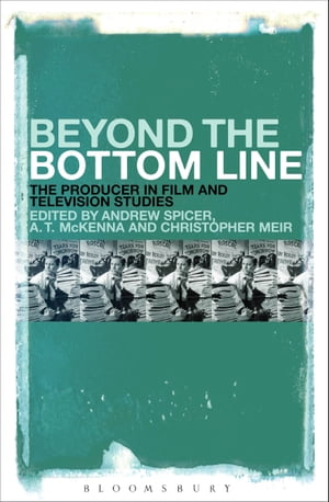 Beyond the Bottom Line The Producer in Film and Television Studies