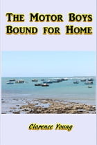 The Motor Boys Bound for Home by Clarence Young