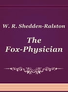 The Fox-Physician by W. R. Shedden-Ralston
