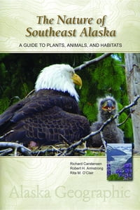 The Nature of Southeast Alaska: A Guide to Plants, Animals, and Habitats