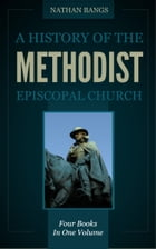A History of the Methodist Episcopal Church by Bangs, Nathan