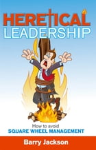 Heretical Leadership by Barry Jackson