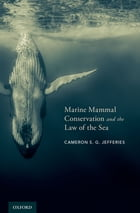 Marine Mammal Conservation and the Law of the Sea by Cameron S. G. Jefferies