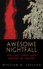 Awesome Nightfall: The Life, Times, and Poetry of Saigyo