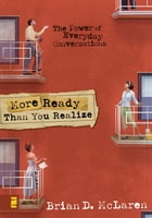 More Ready Than You Realize: The Power of Everyday Conversations by Brian D. McLaren