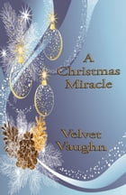 A Christmas Miracle by Velvet Vaughn
