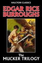 The Mucker Trilogy by Edgar Rice Burroughs