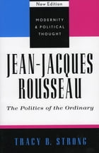 Jean-Jacques Rousseau: The Politics of the Ordinary