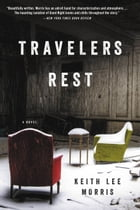 Travelers Rest: A Novel by Keith Lee Morris