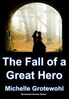 The Fall of a Great Hero by Michelle Grotewohl