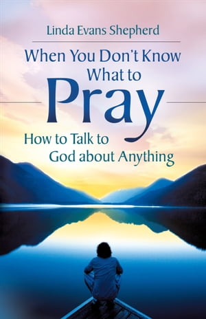 When You Don't Know What to Pray: How to Talk to God about Anything How to Talk to God about Anything