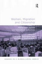 Women, Migration and Citizenship: Making Local, National and Transnational Connections