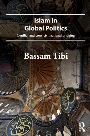 Islam in Global Politics Conflict and Cross-Civilizational Bridging
