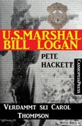 1230000261289 - Pete Hackett: U.S. Marshal Bill Logan, Band 25: Verdammt sei Carol Thompson - Buch