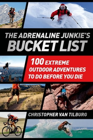 The Adrenaline Junkie's Bucket List 100 Extreme Outdoor Adventures to Do Before You Die