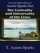 The Centrality and Universality of the Cross by T. Austin-Sparks