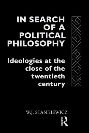 In Search of a Political Philosophy Ideologies at the Close of the Twentieth Century