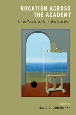 Book Vocation across the Academy: A New Vocabulary for Higher Education by David S. Cunningham