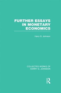 Further Essays in Monetary Economics (Collected Works of Harry Johnson)