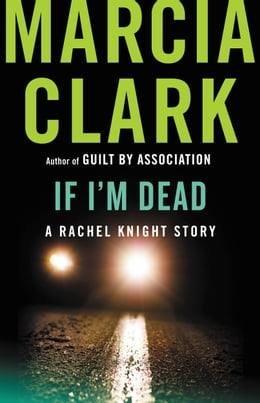 Book If I'm Dead: A Rachel Knight Story by Marcia Clark