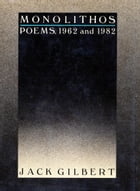 Monolithos: Poems '62-'82 by Jack Gilbert