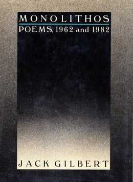 Book Monolithos: Poems '62-'82 by Jack Gilbert