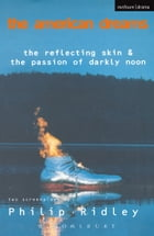 The American Dreams: The Reflecting Skin and The Passion of Darkly Noon by Philip Ridley