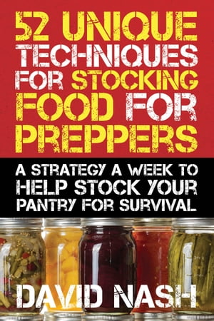 52 Unique Techniques for Stocking Food for Preppers A Strategy a Week to Help Stock Your Pantry for Survival