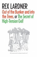 Out of the Bunker and into the Trees, or The Secret of High-Tension Golf 6df273a3-6fff-4726-bf0b-1a653727c053