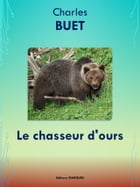 Le chasseur d'ours: Edition intégrale by Charles BUET
