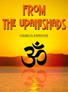 From The Upanishads by Charles Johnston