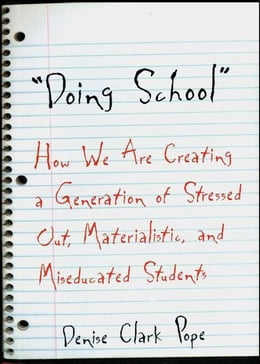 Book Doing School: How We Are Creating a Generation of Stressed-Out, Materialistic, and Miseducated… by Denise Clark Pope