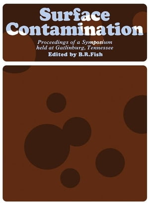 Surface Contamination: Proceedings of a Symposium Held at Gatlinburg,  Tennessee,  June 1964