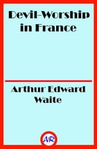 Devil-Worship in France by Arthur Edward Waite