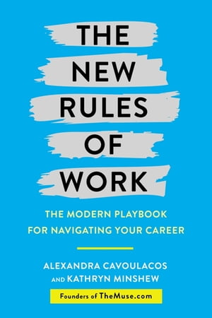 The New Rules of Work The Modern Playbook for Navigating Your Career