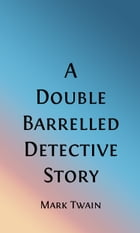 A Double Barrelled Detective Story (Illustrated) by Mark Twain